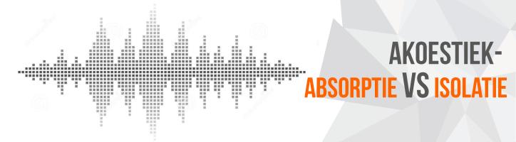 Akoestiek - absorptie vs isolatie